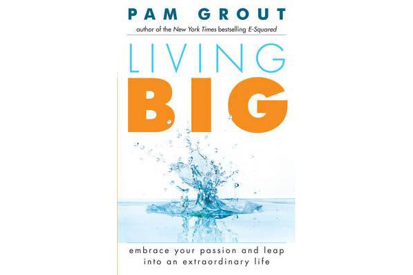 Living Big - Embrace Your Passion and Leap into an Extraordinary Life
