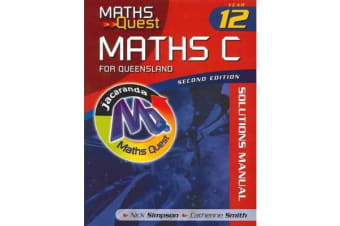 Maths Quest Maths C Year 12 for Queensland 2E Solutions Manual