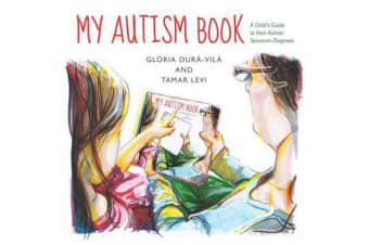 My Autism Book - A Child's Guide to Their Autism Spectrum Diagnosis