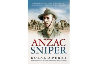 Anzac Sniper - The extraordinary story of Stan Savige, one of Australia'sgreatest soldiers