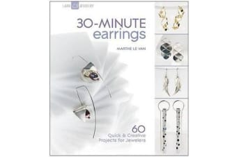 30-Minute Earrings - 60 Quick & Creative Projects for Jewelers