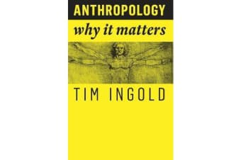 Anthropology - Why It Matters