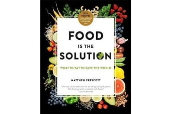 Food is the Solution - What to Eat to Save the World - 80+ Recipes for a Greener Planet and a Healthier You
