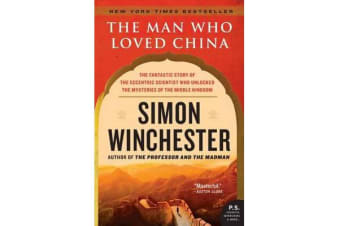 The Man Who Loved China - The Fantastic Story of the Eccentric Scientist Who Unlocked the Mysteries of the Middle Kingdom