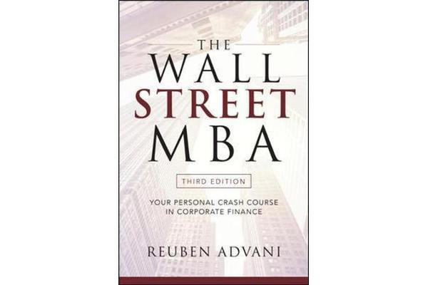 The Wall Street MBA, Third Edition - Your Personal Crash Course in Corporate Finance