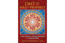 DMT and the Soul of Prophecy - A New Science of Spiritual Revelation in the Hebrew Bible