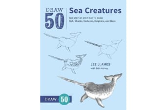 Draw 50 Sea Creatures - The Step-by-Step Way to Draw Fish, Sharks, Mollusks, Dolphins, and More