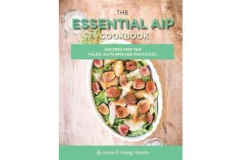 The Essential AIP Cookbook - 115+ Recipes for the Paleo Autoimmune Protocol Diet