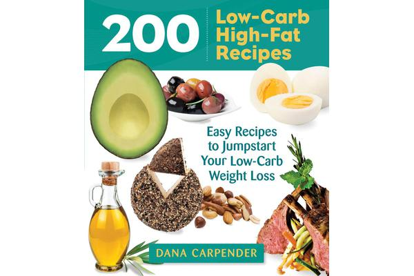 Image of 200 Low-Carb, High-Fat Recipes - Easy Recipes to Jumpstart Your Low-Carb Weight Loss