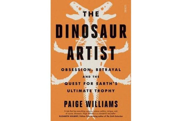 The Dinosaur Artist - obsession, betrayal, and the quest for Earth's ultimate trophy