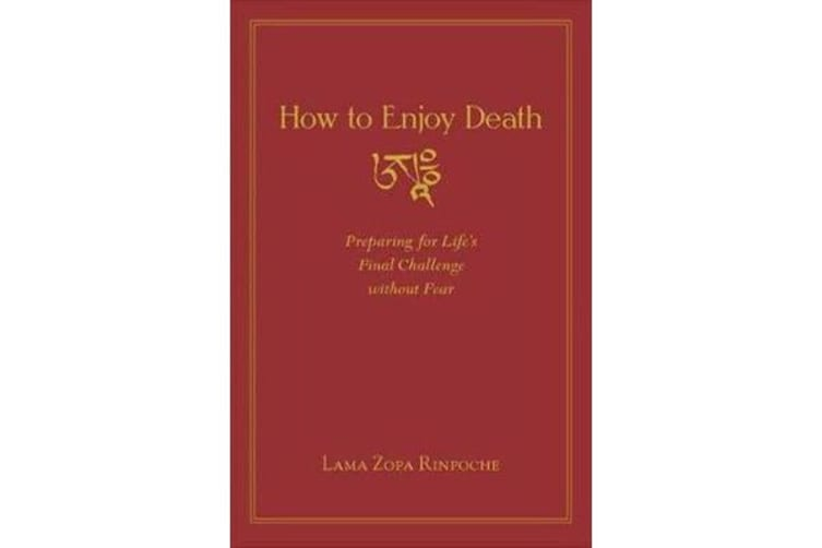How to Enjoy Death - Preparing to Meet Life's Final Challenge without Fear