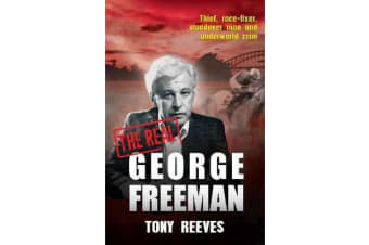 The Real George Freeman - Thief, race-fixer, standover man and underworld crim