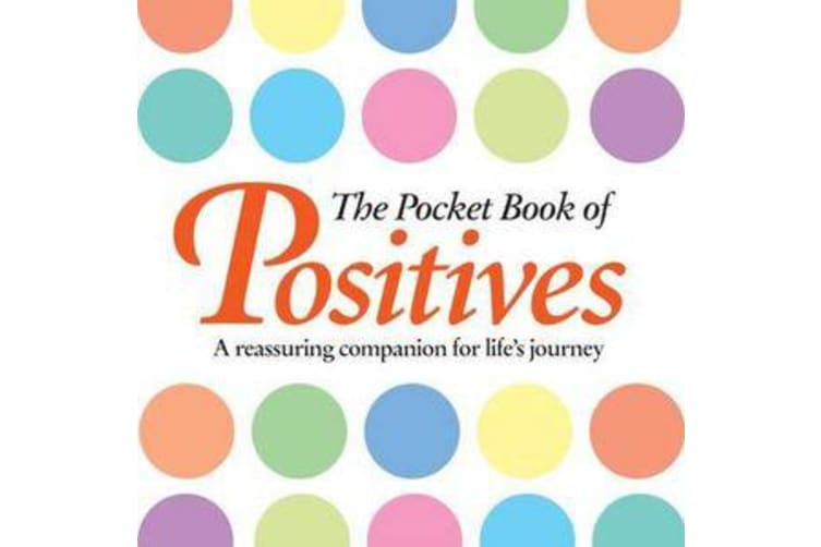 The Pocket Book of Positives - A Reassuring Companion for Life's Journey