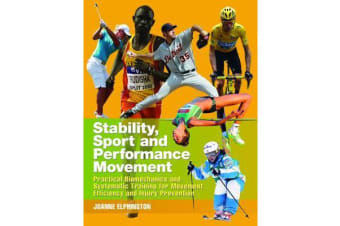 Stability, Sport and Performance Movement - Practical Biomechanics and Systematic Training for Movement Efficacy and Injury Prevention