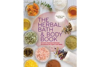 The Herbal Bath & Body Book - Create Custom Natural Products for Hair and Skin