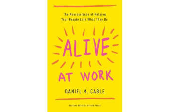 Alive at Work - The Neuroscience of Helping Your People Love What They Do