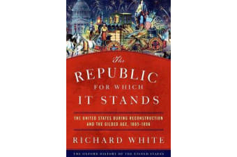 The Republic for Which It Stands - The United States during Reconstruction and the Gilded Age, 1865-1896