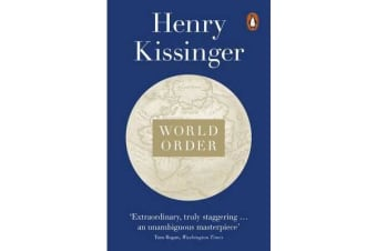 World Order - Reflections on the Character of Nations and the Course of History