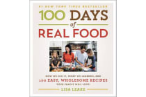 100 Days of Real Food - How We Did It, What We Learned, and 100 Easy, Wholesome Recipes Your Family Will Love