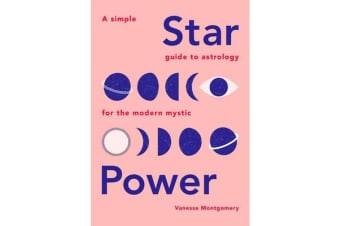 Star Power - A Simple Guide to Astrology for the Modern Mystic