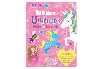 Too Many Unicorns, Fairies & Mermaids