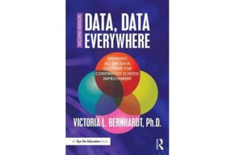 Data, Data Everywhere - Bringing All the Data Together for Continuous School Improvement
