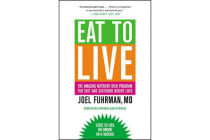 Eat to Live - The Amazing Nutrient-rich Program for Fast and Sustained Weight Loss