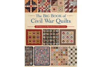 The Big Book of Civil War Quilts - 58 Patterns for Reproduction-Fabric Lovers