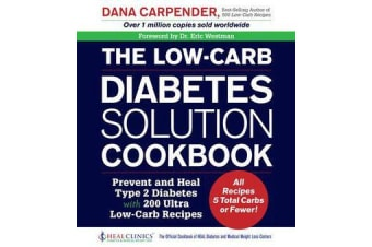 The Low-Carb Diabetes Solution Cookbook - Prevent and Heal Type 2 Diabetes with 200 Ultra Low-Carb Recipes - All Recipes 5 Total Carbs or Fewer!