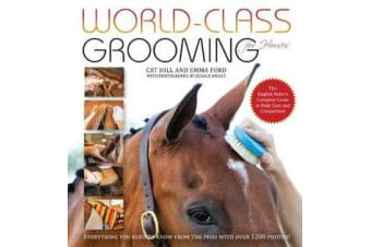 World-Class Grooming for Horses - The English Rider's Complete Guide to Daily Care and Competition