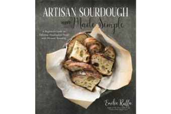 Artisan Sourdough Made Simple - A Beginner's Guide to Delicious Handcrafted Bread with Minimal Kneading