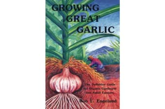 Growing Great Garlic - The Definitive Guide for Organic Gardeners and Small Farmers