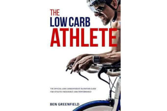 The Low-Carb Athlete - The Official Low-Carbohydrate Nutrition Guide for Endurance and Performance