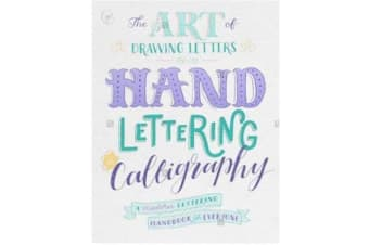 The Art of Drawing Letters: Hand-Lettering & Calligraphy - A Modern Lettering Handbook for Everyone