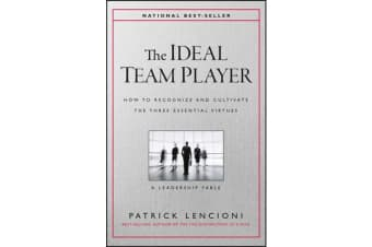 The Ideal Team Player - How to Recognize and Cultivate The Three Essential Virtues
