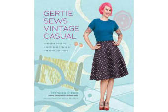 Gertie Sews Vintage Casual - A Modern Guide to Sportswear Styles of the 1940's and 1950's