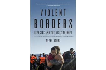 Violent Borders - Refugees and the Right to Move