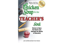 Chicken Soup for the Teacher's Soul - Stories to Open the Hearts and Rekindle the Spirits of Educators
