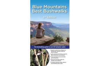 Blue Mountains Best Bushwalks - The Bestselling Colour Guide to Over 60 Fantastic Walks