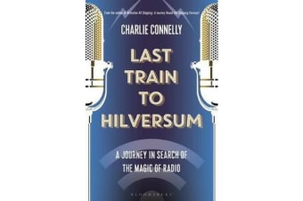 Last Train to Hilversum - A journey in search of the magic of radio