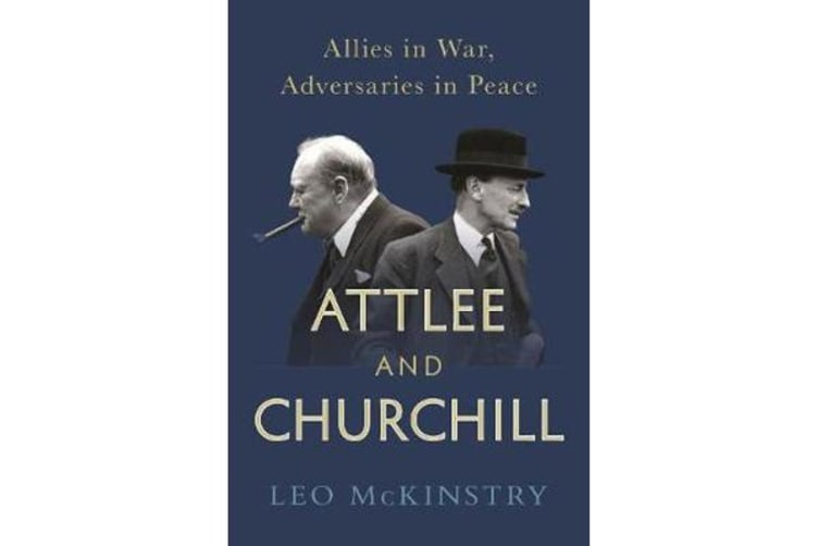 Attlee and Churchill - Allies in War, Adversaries in Peace