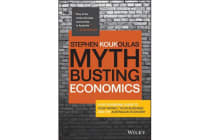Myth-busting Economics - A No-nonsense Guide to Your Money, Your Business and the Australian Economy