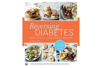 Reversing Diabetes - Food Plan & 70 Delicious Recipes