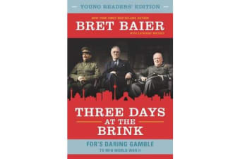 Three Days at the Brink - FDR's Daring Gamble to Win World War II [Young Readers' Edition]