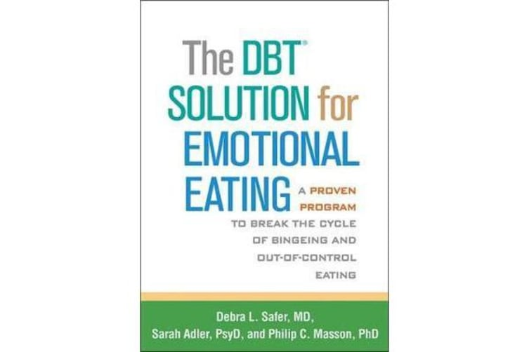The DBT (R) Solution for Emotional Eating - A Proven Program to Break the Cycle of Bingeing and Out-of-Control Eating