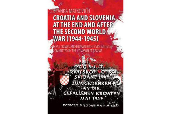 Croatia and Slovenia at the End and After the Second World War (1944-1945) - Mass Crimes and Human Rights Violations Committed by the Communist Regime