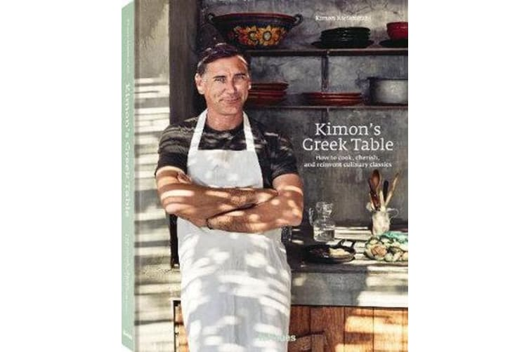 Kimon's Greek Table - How to Cook, Cherish and Reinvent Culinary Classics
