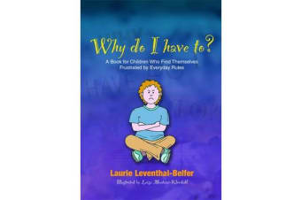 Why Do I Have To? - A Book for Children Who Find Themselves Frustrated by Everyday Rules