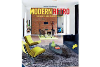 Modern Retro - From Rustic to Urban, Classic to Colourful