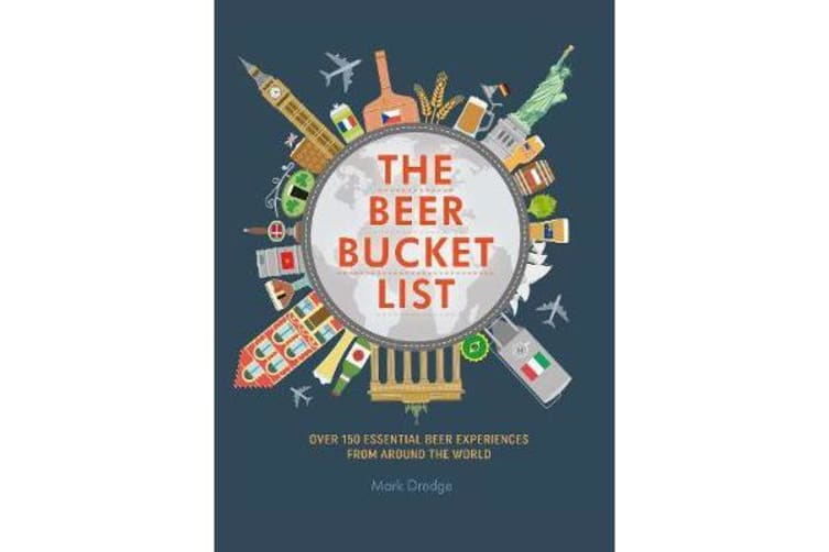 The Beer Bucket List - Over 150 Essential Beer Experiences from Around the World